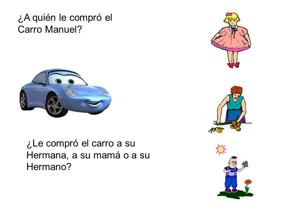 ¿A quién le compró el Carro Manuel ¿Le compró el carro a su Hermana, a su mamá o a su Hermano