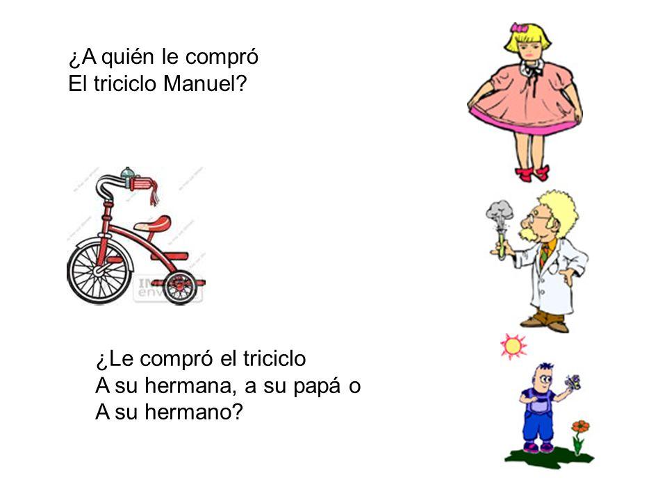 ¿A quién le compró El triciclo Manuel? ¿Le compró el triciclo A su hermana, a su papá o A su hermano?