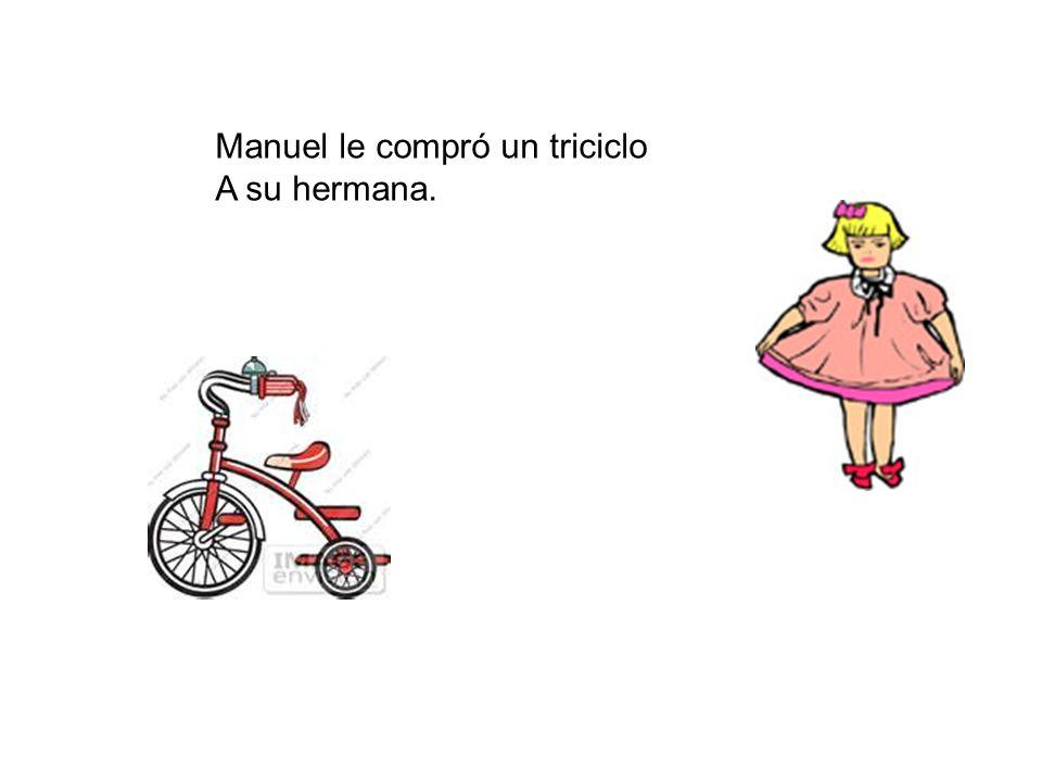 Manuel le compró un triciclo A su hermana.