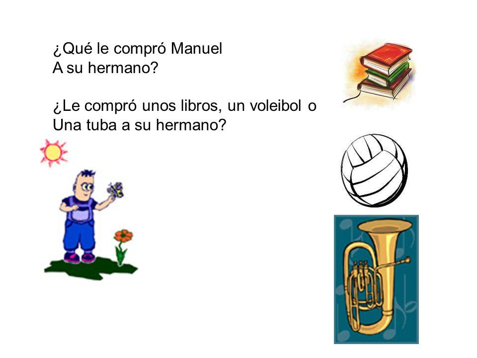 ¿Qué le compró Manuel A su hermano? ¿Le compró unos libros, un voleibol o Una tuba a su hermano?
