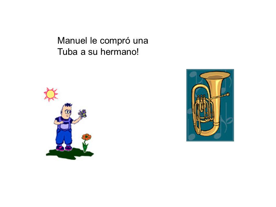 Manuel le compró una Tuba a su hermano!