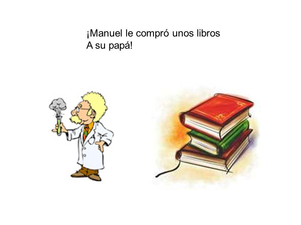 ¡Manuel le compró unos libros A su papá!