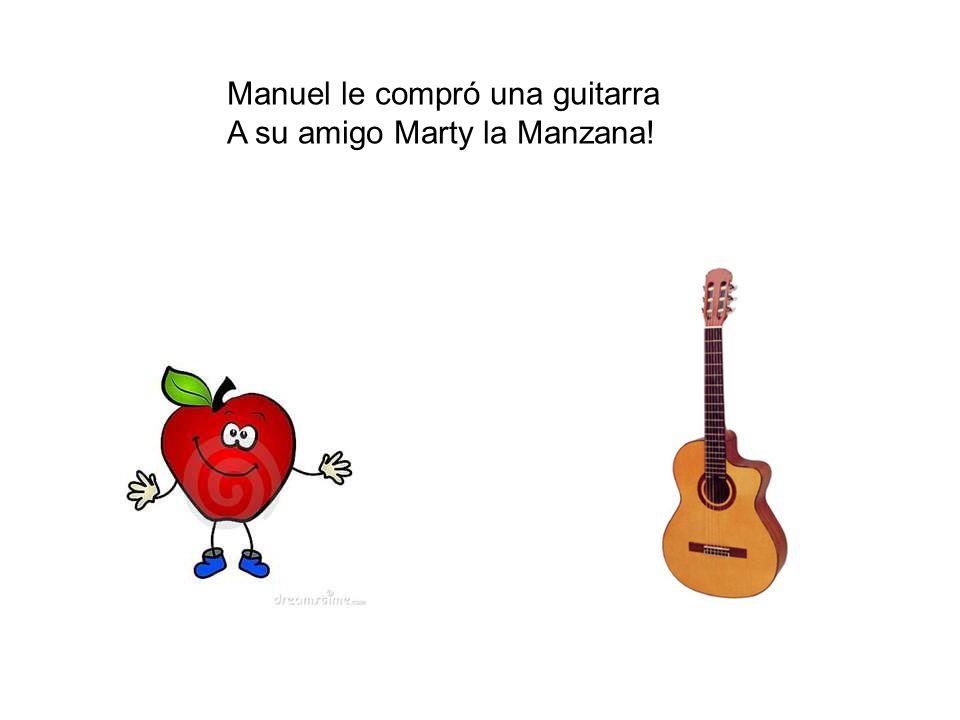 Manuel le compró una guitarra A su amigo Marty la Manzana!