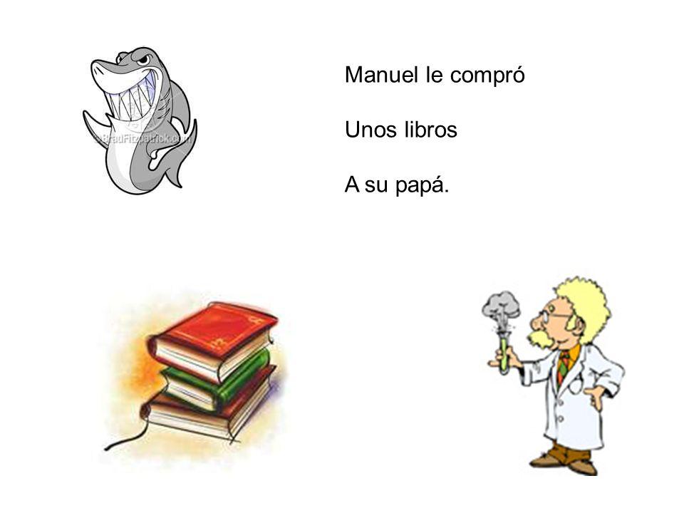 Manuel le compró Unos libros A su papá.