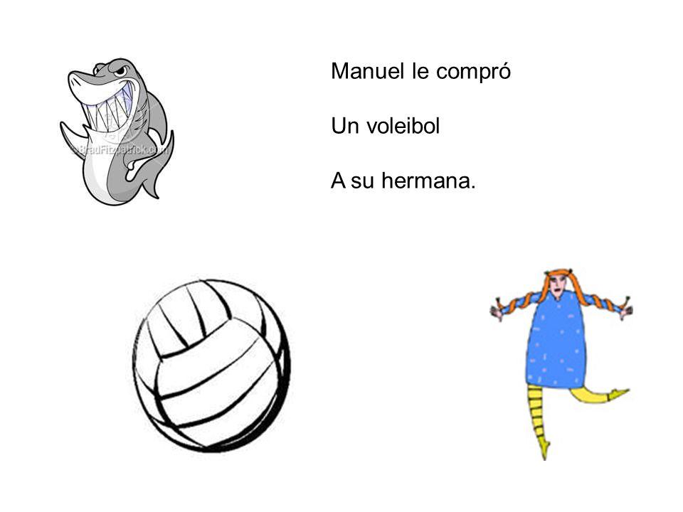 Manuel le compró Un voleibol A su hermana.