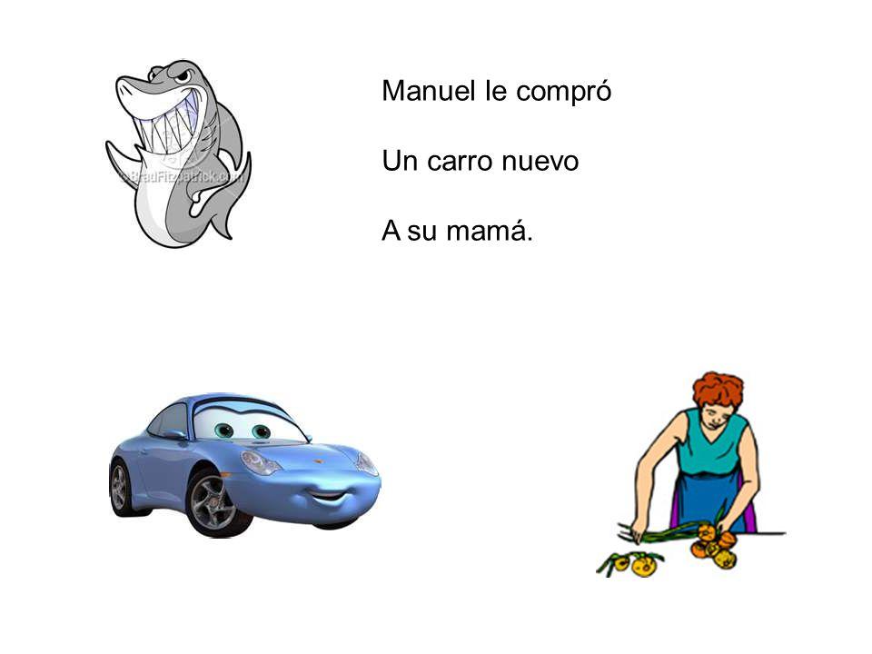 Manuel le compró Un carro nuevo A su mamá.