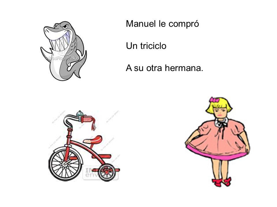 Manuel le compró Un triciclo A su otra hermana.