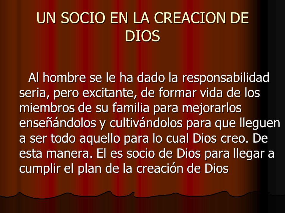 UN SOCIO EN LA CREACION DE DIOS Al hombre se le ha dado la responsabilidad seria, pero excitante, de formar vida de los miembros de su familia para me
