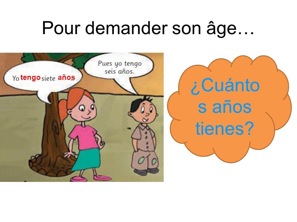 Pour demander son âge… ¿Cuánto s años tienes? tengoaños
