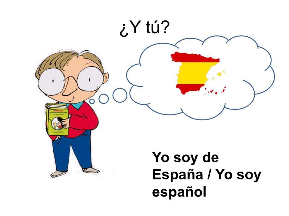 ¿Y tú? Yo soy de España / Yo soy español