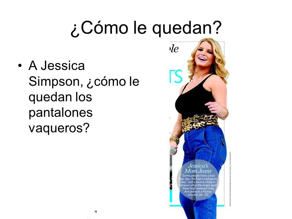 A Jessica Simpson, ¿cómo le quedan los pantalones vaqueros? ¿Cómo le quedan?