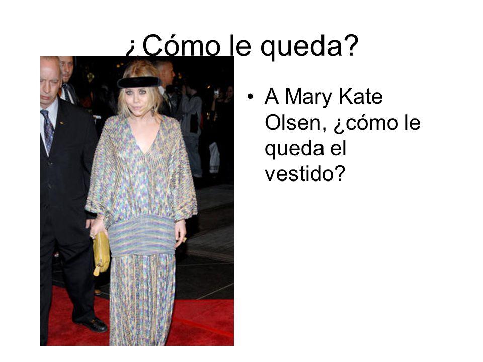 ¿Cómo le queda? A Mary Kate Olsen, ¿cómo le queda el vestido?