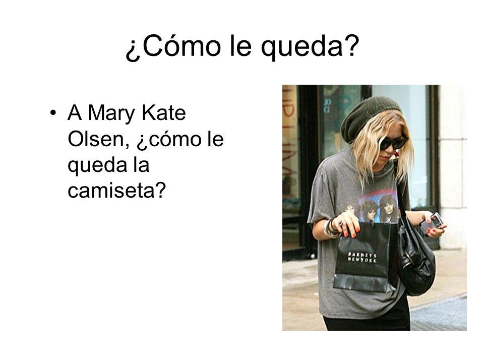 ¿Cómo le queda? A Mary Kate Olsen, ¿cómo le queda la camiseta?