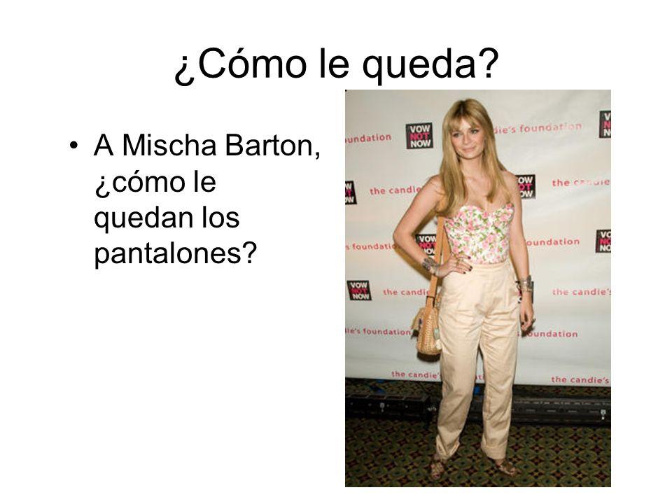 ¿Cómo le queda? A Mischa Barton, ¿cómo le quedan los pantalones?