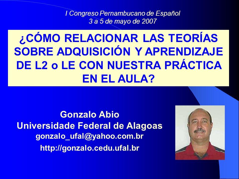 Gonzalo Abio Universidade Federal de Alagoas gonzalo_ufal@yahoo.com.br http://gonzalo.cedu.ufal.br ¿CÓMO RELACIONAR LAS TEORÍAS SOBRE ADQUISICIÓN Y AP