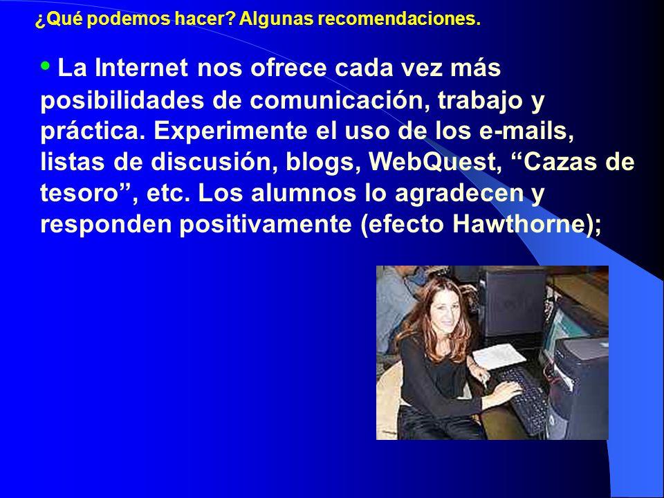 ¿Qué podemos hacer? Algunas recomendaciones. La Internet nos ofrece cada vez más posibilidades de comunicación, trabajo y práctica. Experimente el uso