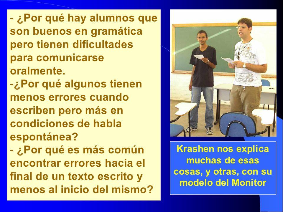 - ¿Por qué hay alumnos que son buenos en gramática pero tienen dificultades para comunicarse oralmente. -¿Por qué algunos tienen menos errores cuando