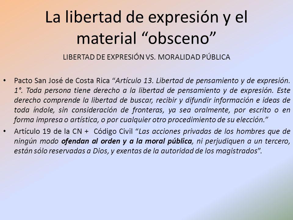 La libertad de expresión y el material obsceno LIBERTAD DE EXPRESIÓN VS. MORALIDAD PÚBLICA Pacto San José de Costa Rica Artículo 13. Libertad de pens