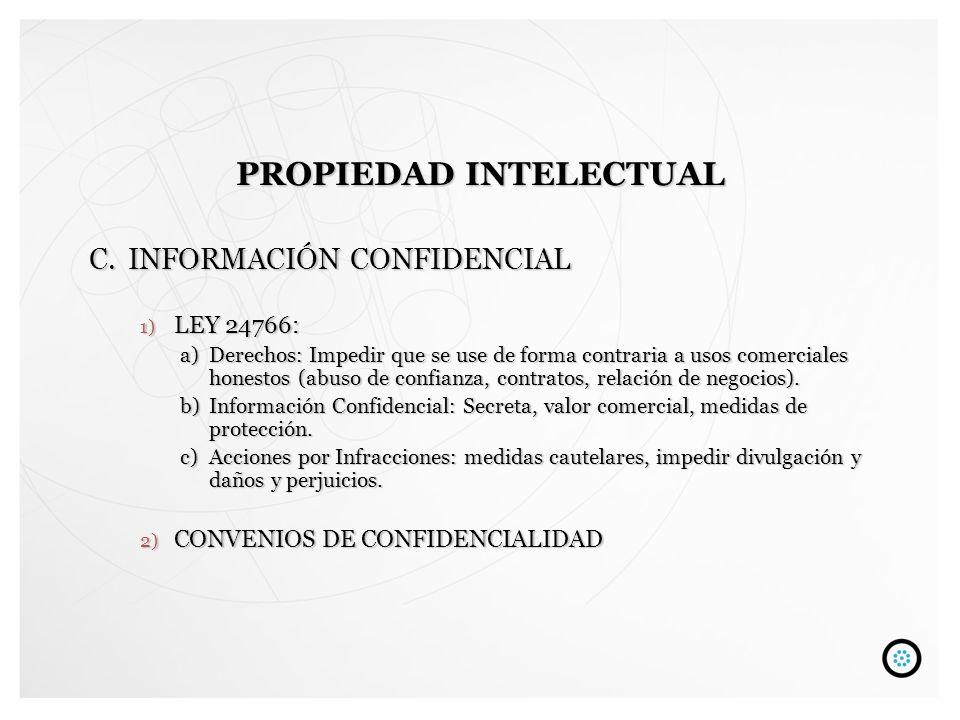 C.INFORMACIÓN CONFIDENCIAL 1) LEY 24766: a)Derechos: Impedir que se use de forma contraria a usos comerciales honestos (abuso de confianza, contratos,