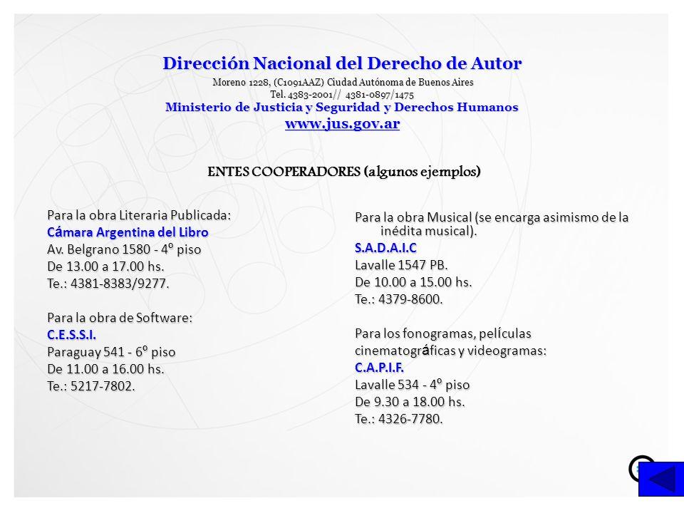 Para la obra Literaria Publicada: C á mara Argentina del Libro Av. Belgrano 1580 - 4 º piso De 13.00 a 17.00 hs. Te.: 4381-8383/9277. Para la obra de