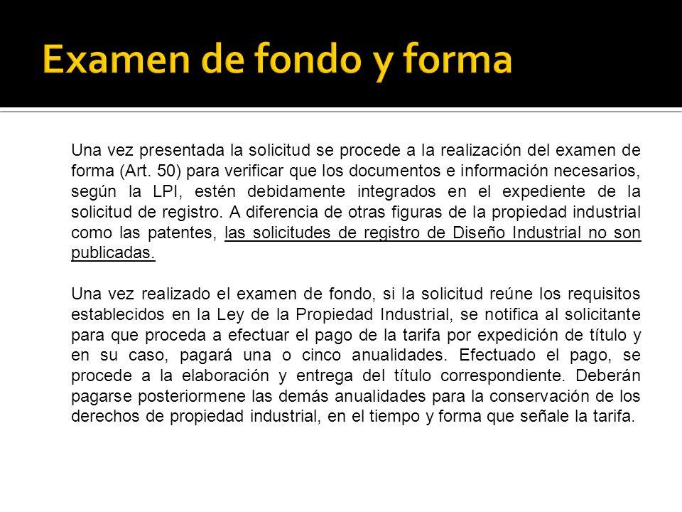 Una vez presentada la solicitud se procede a la realización del examen de forma (Art. 50) para verificar que los documentos e información necesarios,