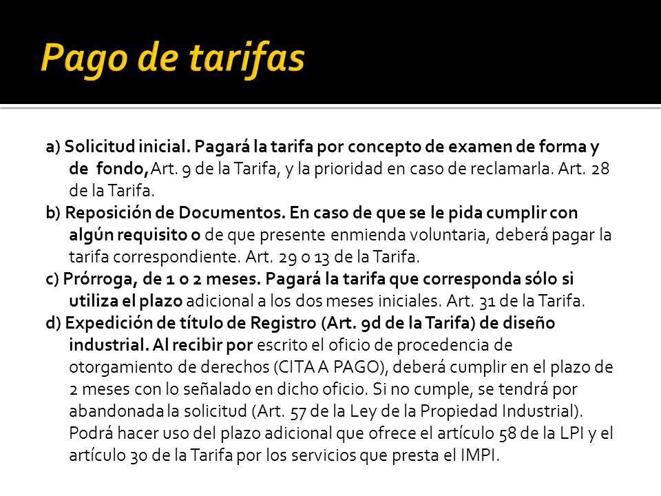 a) Solicitud inicial. Pagará la tarifa por concepto de examen de forma y de fondo,Art. 9 de la Tarifa, y la prioridad en caso de reclamarla. Art. 28 d