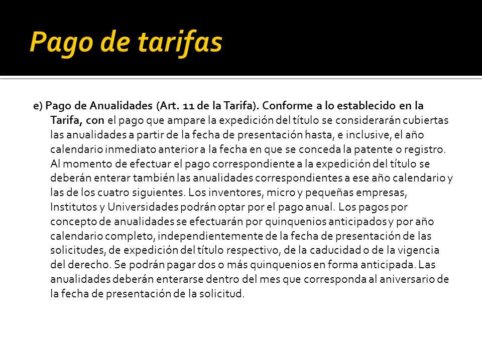 e) Pago de Anualidades (Art. 11 de la Tarifa). Conforme a lo establecido en la Tarifa, con el pago que ampare la expedición del título se considerarán