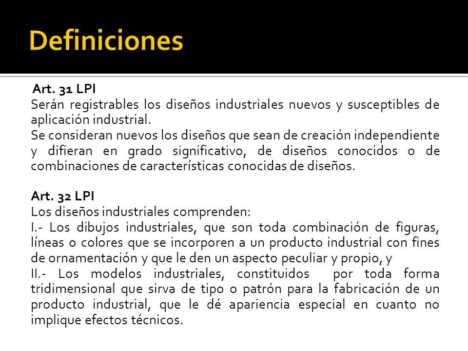 Art. 31 LPI Serán registrables los diseños industriales nuevos y susceptibles de aplicación industrial. Se consideran nuevos los diseños que sean de c