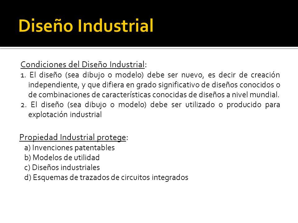 Condiciones del Diseño Industrial: 1. El diseño (sea dibujo o modelo) debe ser nuevo, es decir de creación independiente, y que difiera en grado signi