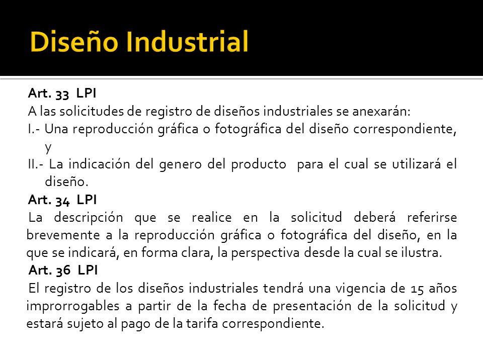 Art. 33 LPI A las solicitudes de registro de diseños industriales se anexarán: I.- Una reproducción gráfica o fotográfica del diseño correspondiente,