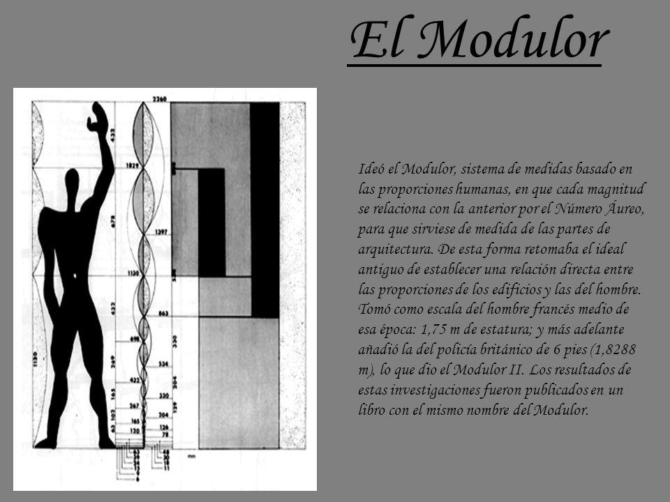 El Modulor Ideó el Modulor, sistema de medidas basado en las proporciones humanas, en que cada magnitud se relaciona con la anterior por el Número Áur