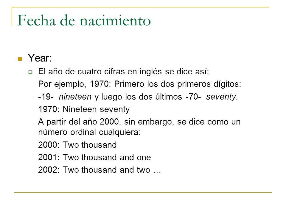 Fecha de nacimiento Year: El año de cuatro cifras en inglés se dice así: Por ejemplo, 1970: Primero los dos primeros dígitos: -19- nineteen y luego lo
