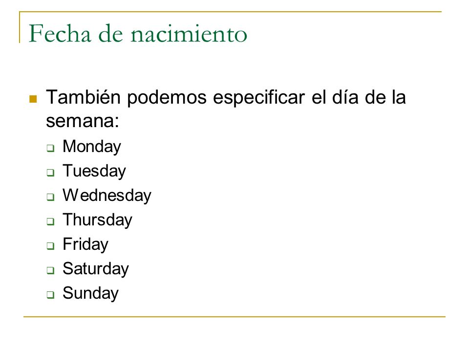 Fecha de nacimiento A: When were you born.