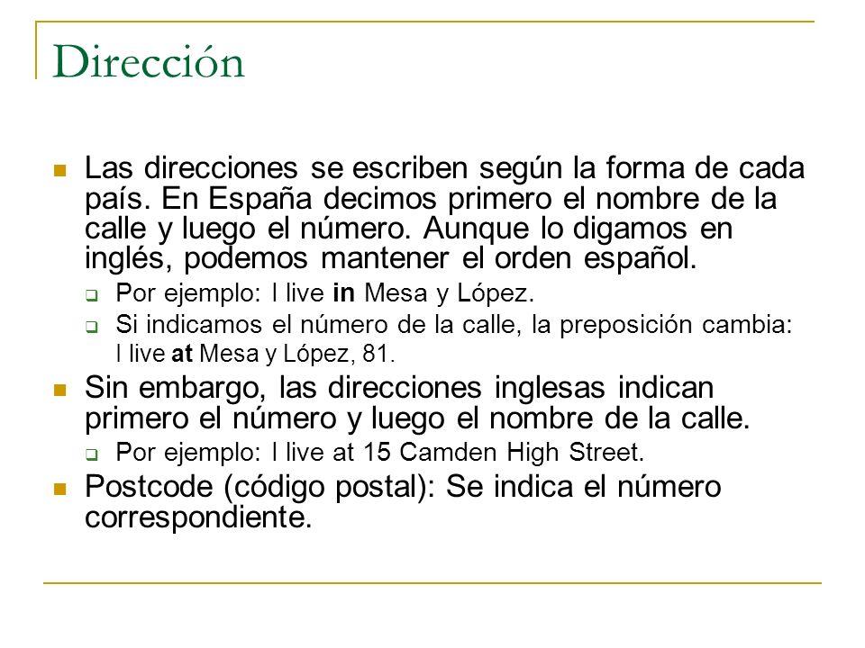 Dirección Las direcciones se escriben según la forma de cada país. En España decimos primero el nombre de la calle y luego el número. Aunque lo digamo