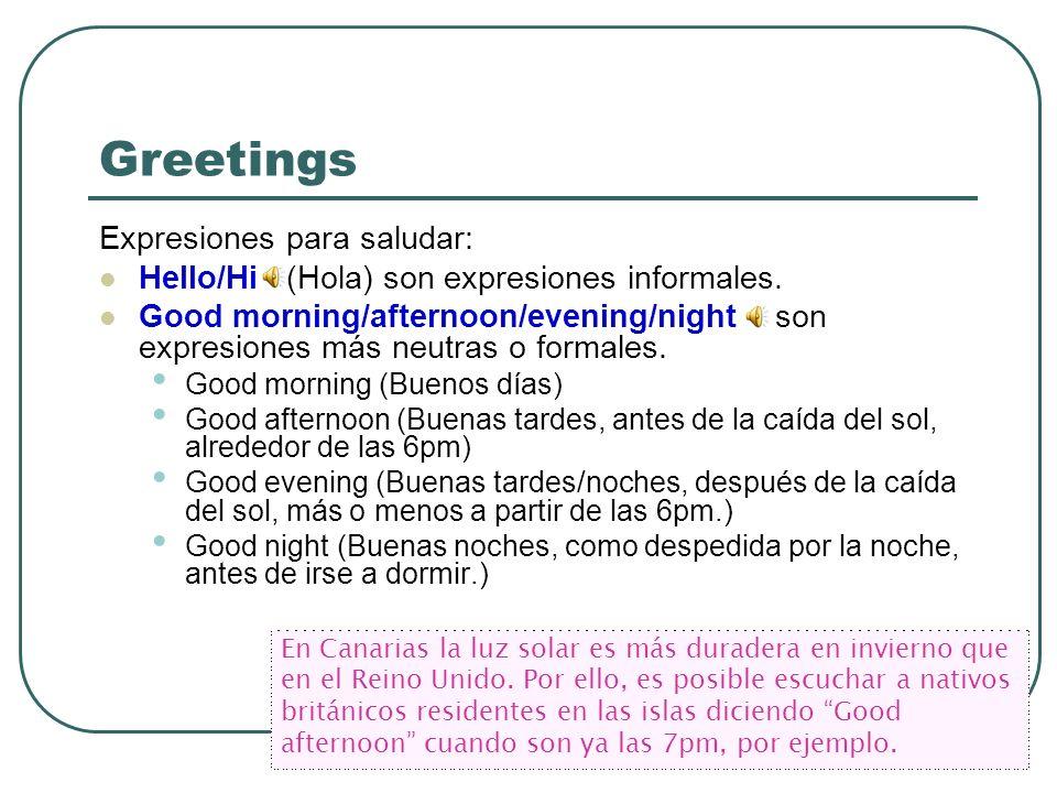 Greetings Expresiones para saludar: Hello/Hi (Hola) son expresiones informales. Good morning/afternoon/evening/night son expresiones más neutras o for