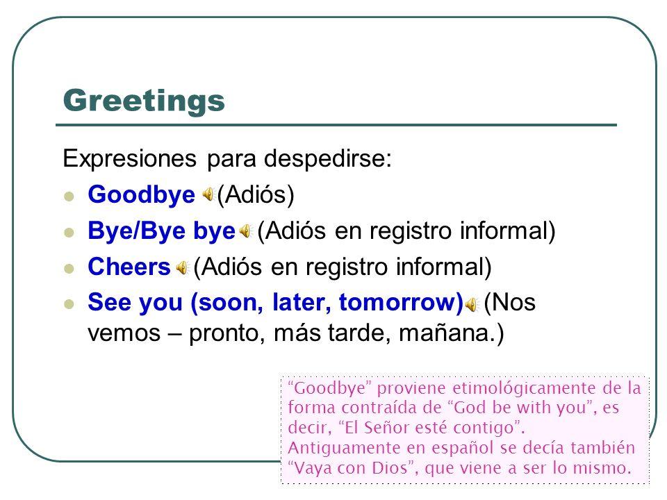 Greetings Expresiones para despedirse: Goodbye (Adiós) Bye/Bye bye (Adiós en registro informal) Cheers (Adiós en registro informal) See you (soon, lat