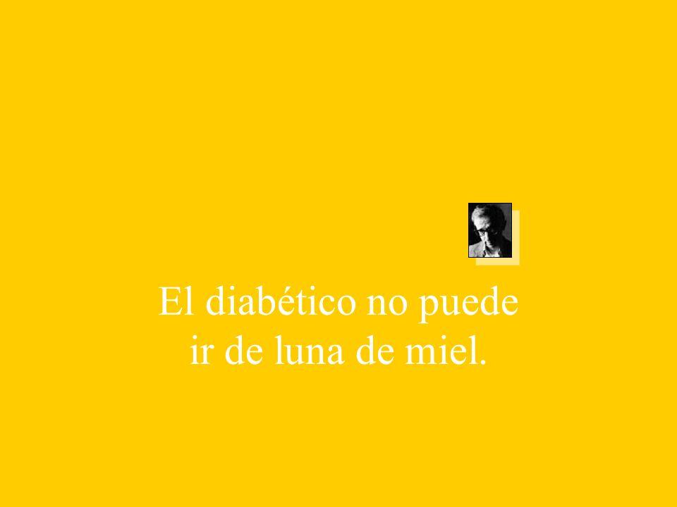 El diabético no puede ir de luna de miel.