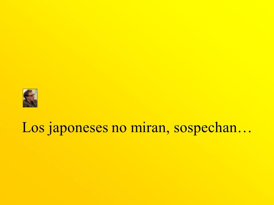 Los japoneses no miran, sospechan…