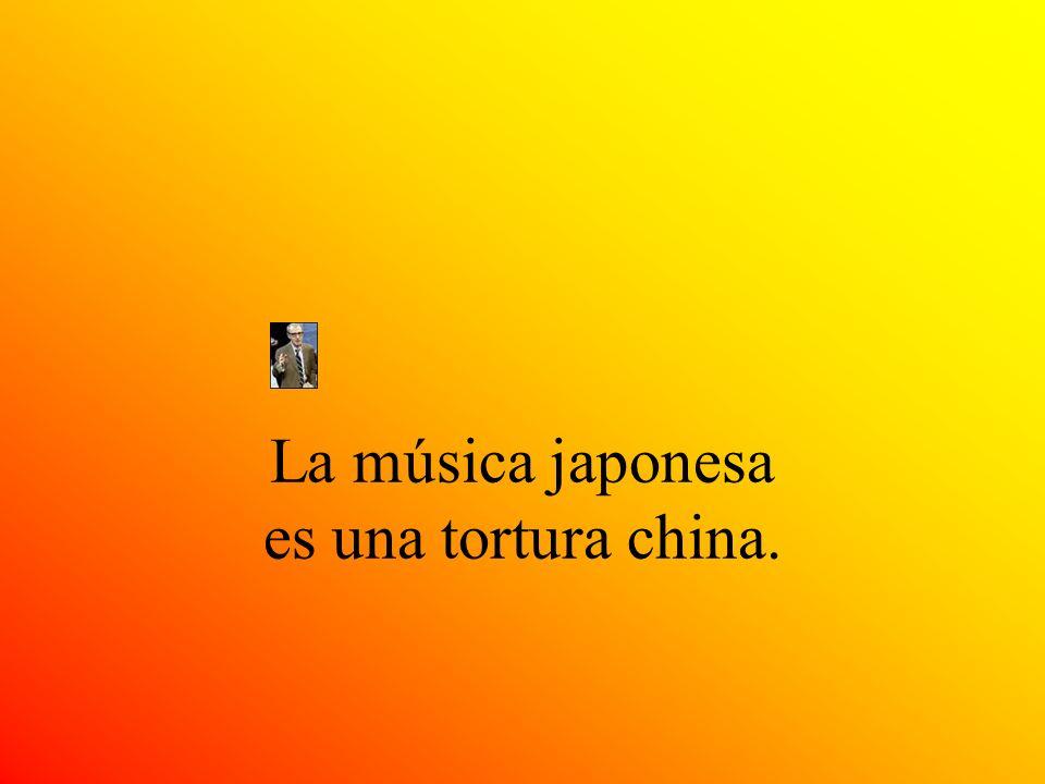 La música japonesa es una tortura china.