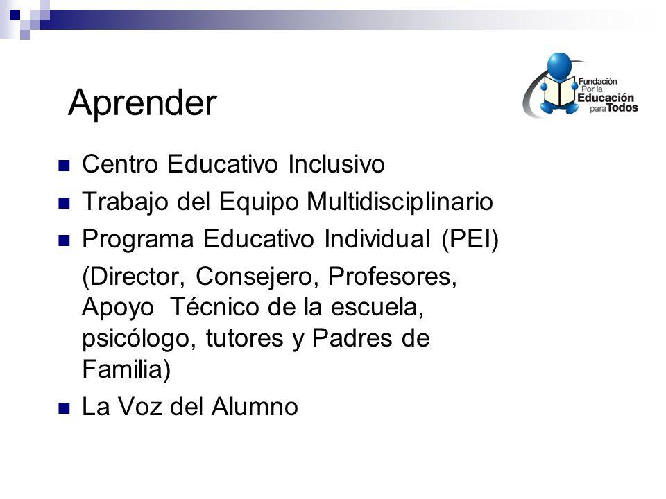 Aprender Centro Educativo Inclusivo Trabajo del Equipo Multidisciplinario Programa Educativo Individual (PEI) (Director, Consejero, Profesores, Apoyo Técnico de la escuela, psicólogo, tutores y Padres de Familia) La Voz del Alumno