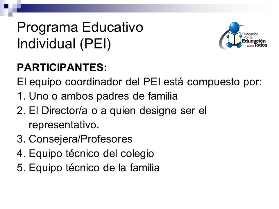 Programa Educativo Individual (PEI) PARTICIPANTES: El equipo coordinador del PEI está compuesto por: 1.