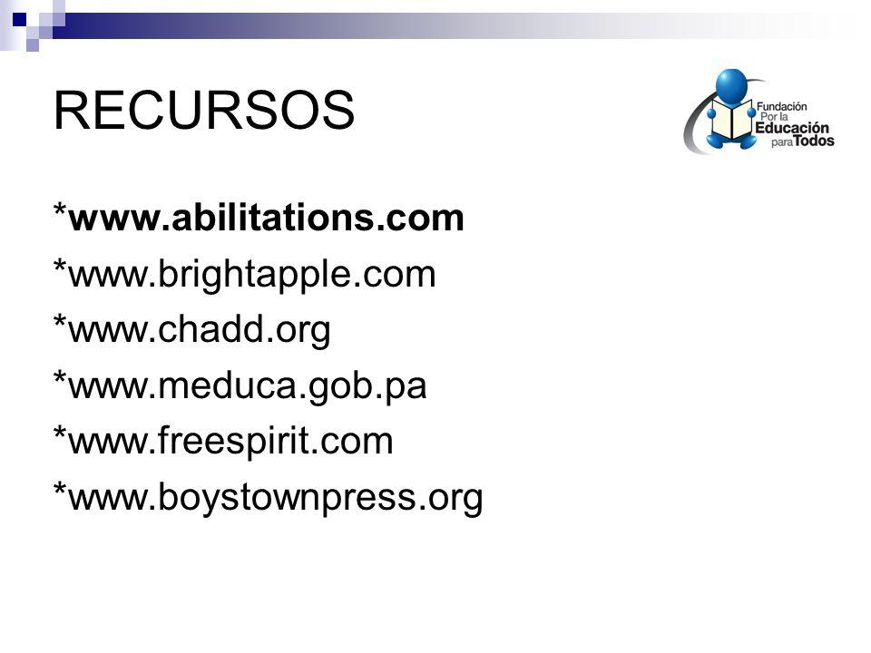 RECURSOS *www.abilitations.com *www.brightapple.com *www.chadd.org *www.meduca.gob.pa *www.freespirit.com *www.boystownpress.org