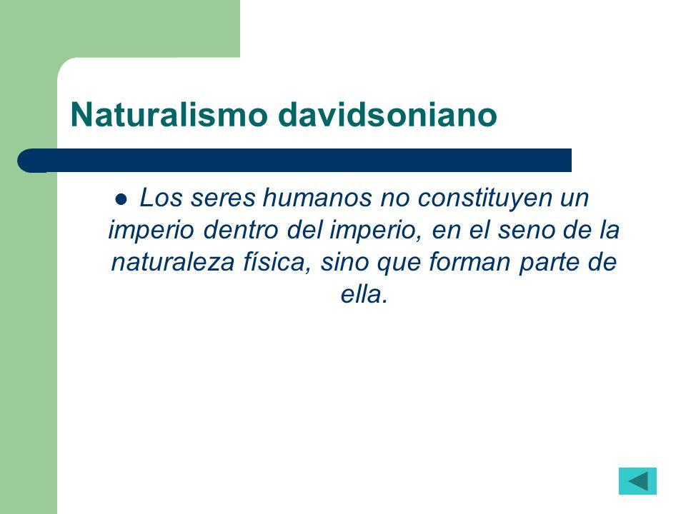 Naturalismo davidsoniano Los seres humanos no constituyen un imperio dentro del imperio, en el seno de la naturaleza física, sino que forman parte de