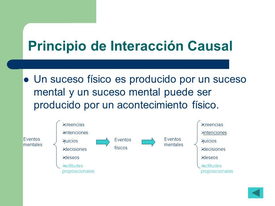 Principio de Interacción Causal Un suceso físico es producido por un suceso mental y un suceso mental puede ser producido por un acontecimiento físico