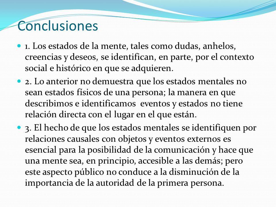 Conclusiones 1. Los estados de la mente, tales como dudas, anhelos, creencias y deseos, se identifican, en parte, por el contexto social e histórico e