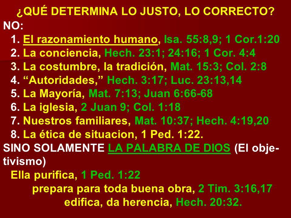 ¿QUÉ DETERMINA LO JUSTO, LO CORRECTO? NO: 1. El razonamiento humano, Isa. 55:8,9; 1 Cor.1:20 2. La conciencia, Hech. 23:1; 24:16; 1 Cor. 4:4 3. La cos