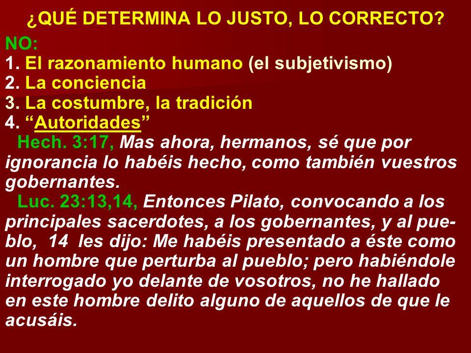 ¿QUÉ DETERMINA LO JUSTO, LO CORRECTO? NO: 1. El razonamiento humano (el subjetivismo) 2. La conciencia 3. La costumbre, la tradición 4. Autoridades He