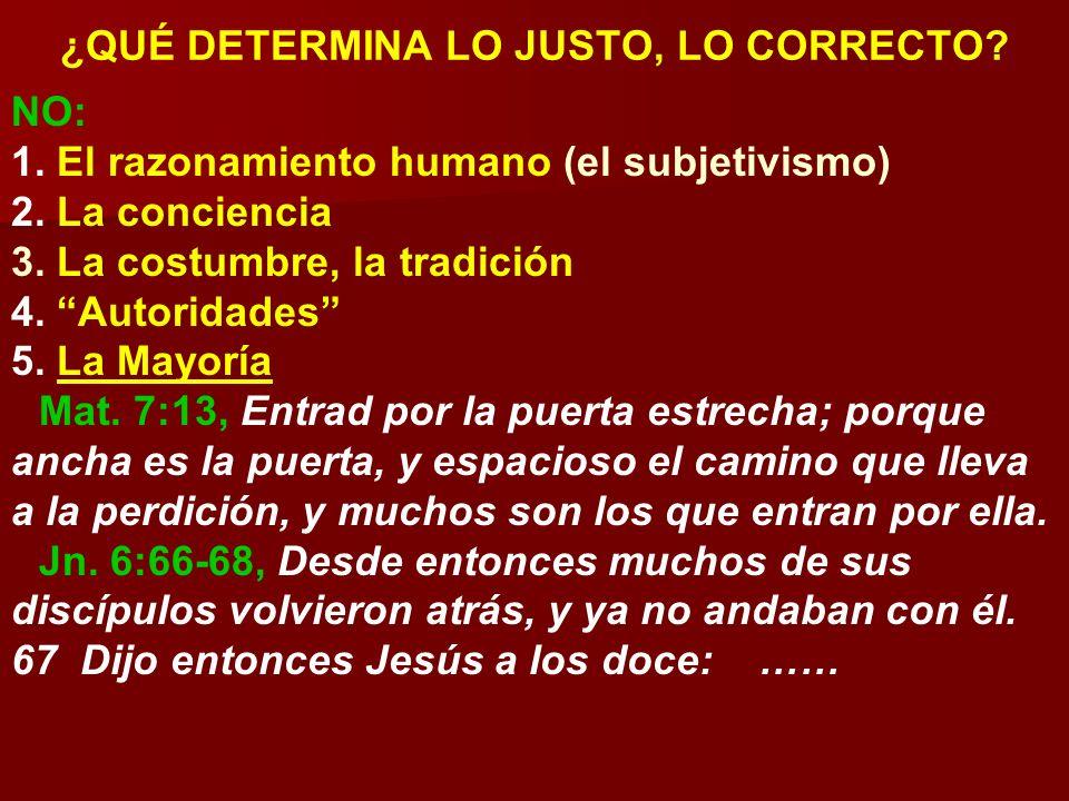 ¿QUÉ DETERMINA LO JUSTO, LO CORRECTO? NO: 1. El razonamiento humano (el subjetivismo) 2. La conciencia 3. La costumbre, la tradición 4. Autoridades 5.