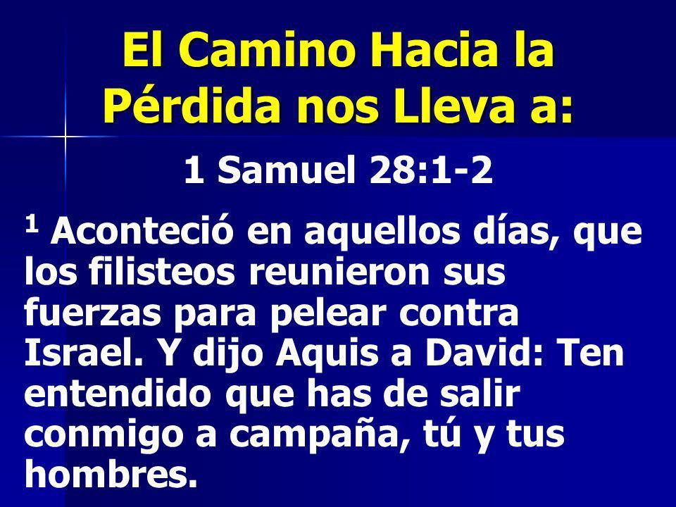 1 Samuel 28:1-2 1 Aconteció en aquellos días, que los filisteos reunieron sus fuerzas para pelear contra Israel. Y dijo Aquis a David: Ten entendido q