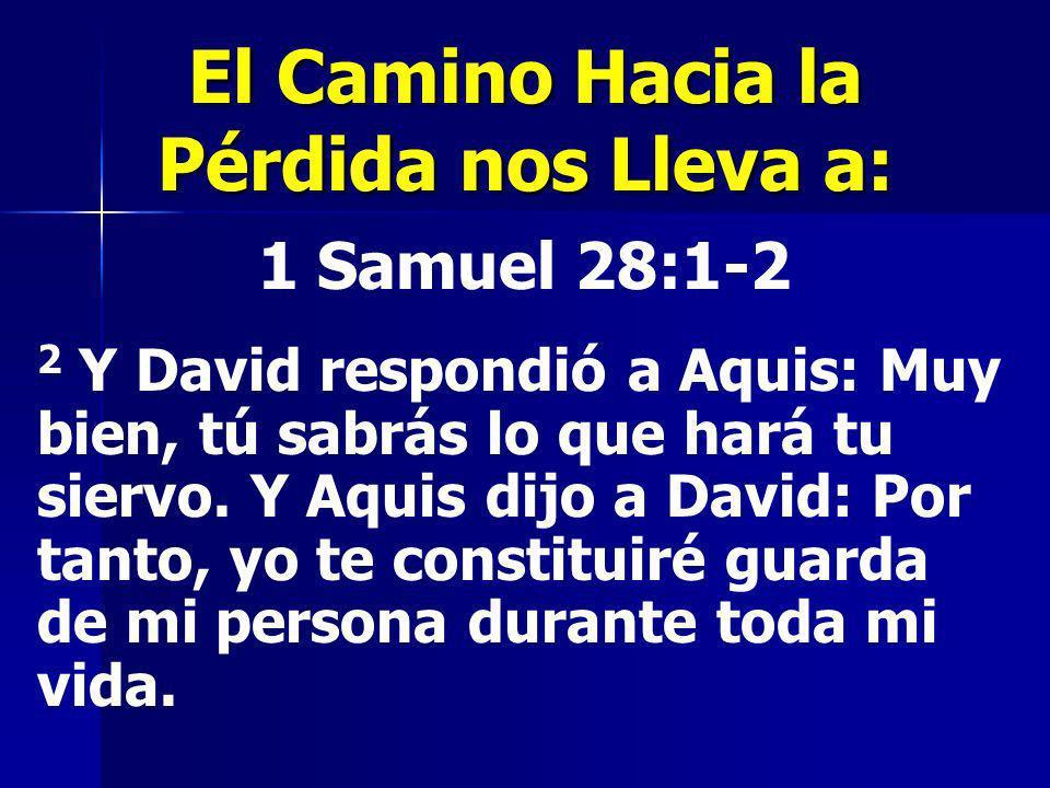 1 Samuel 28:1-2 2 Y David respondió a Aquis: Muy bien, tú sabrás lo que hará tu siervo. Y Aquis dijo a David: Por tanto, yo te constituiré guarda de m